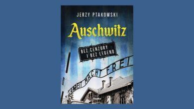 Photo of Polecamy: Auschwitz bez cenzury i legendy